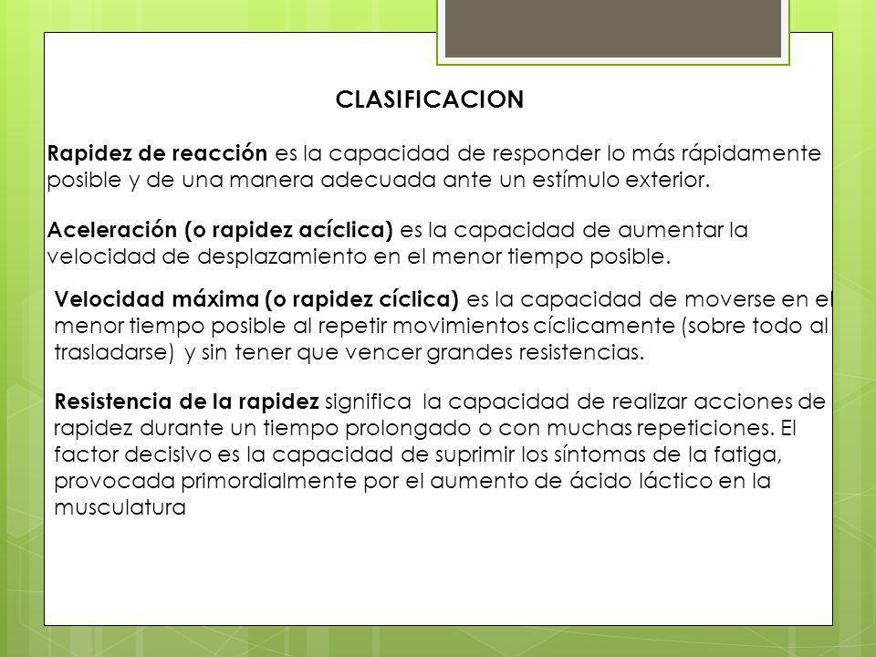 CLASIFICACION Rapidez de reacción es la capacidad de responder lo más rápidamente posible y de una manera adecuada ante un estímulo exterior. Acelerac