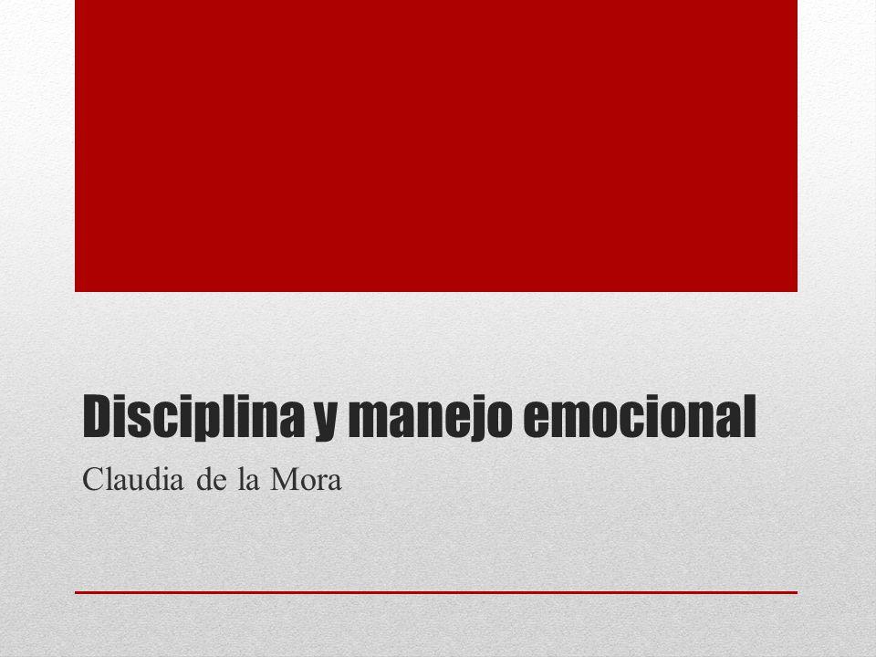 Disciplina y manejo emocional Claudia de la Mora