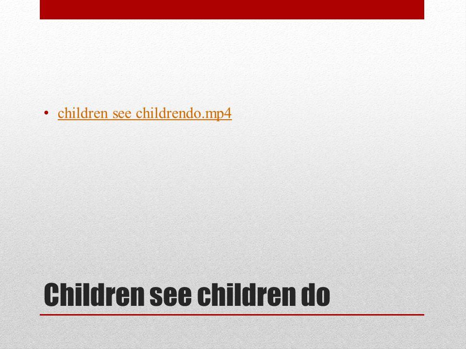 Children see children do children see childrendo.mp4