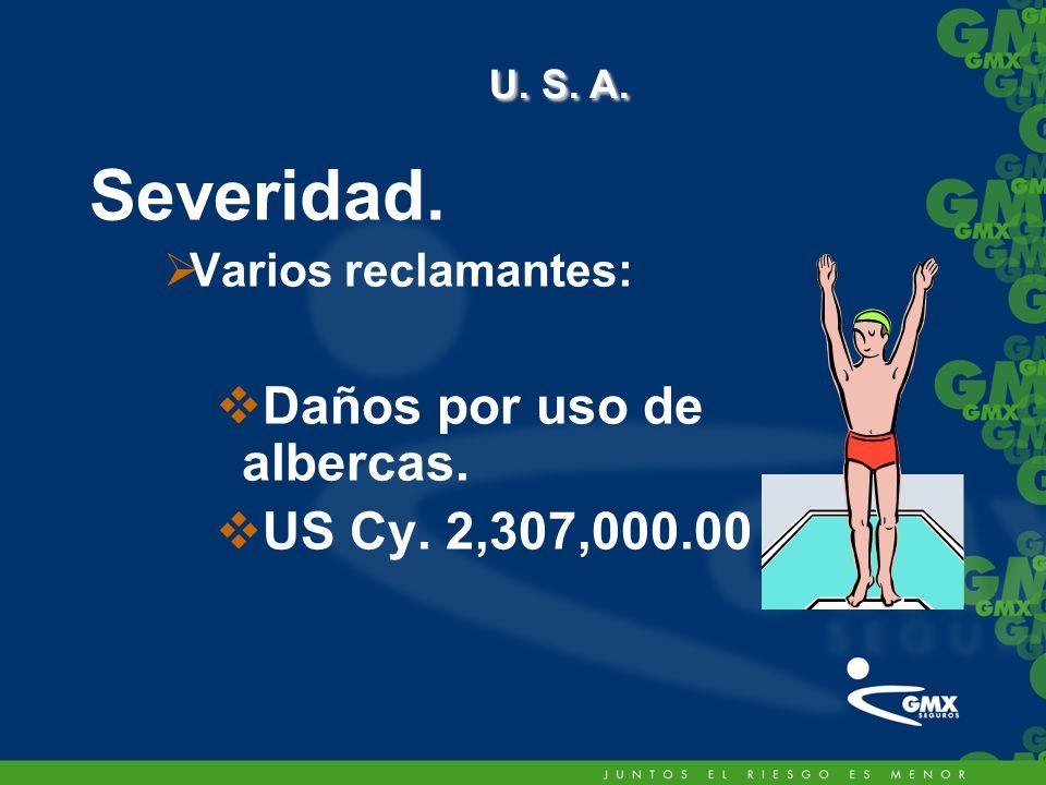 Severidad. Varios reclamantes: Daños por uso de albercas. US Cy. 2,307,000.00 U. S. A. U. S. A.