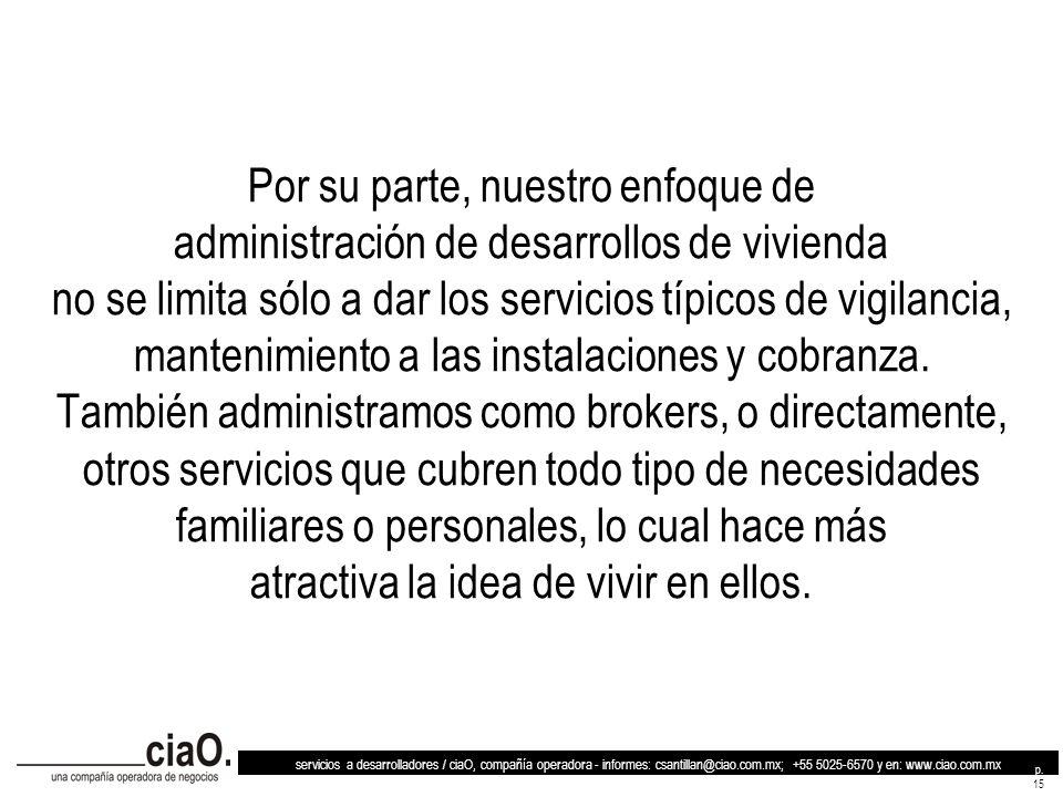 servicios a desarrolladores / ciaO, compañía operadora - informes: csantillan@ciao.com.mx; +55 5025-6570 y en: www.ciao.com.mx p. 15 Por su parte, nue