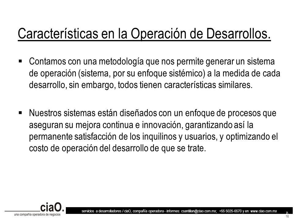 servicios a desarrolladores / ciaO, compañía operadora - informes: csantillan@ciao.com.mx; +55 5025-6570 y en: www.ciao.com.mx p. 16 Características e