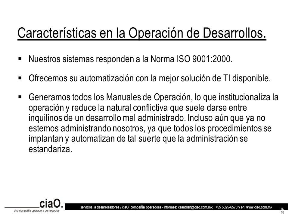 servicios a desarrolladores / ciaO, compañía operadora - informes: csantillan@ciao.com.mx; +55 5025-6570 y en: www.ciao.com.mx p. 18 Características e