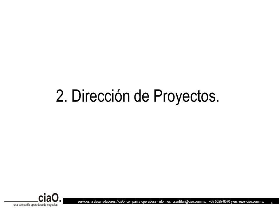 servicios a desarrolladores / ciaO, compañía operadora - informes: csantillan@ciao.com.mx; +55 5025-6570 y en: www.ciao.com.mx p. 8 2. Dirección de Pr