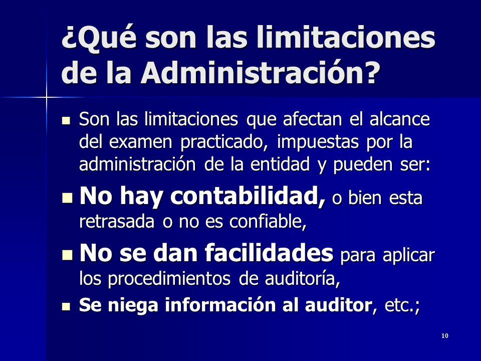 10 ¿Qué son las limitaciones de la Administración? Son las limitaciones que afectan el alcance del examen practicado, impuestas por la administración