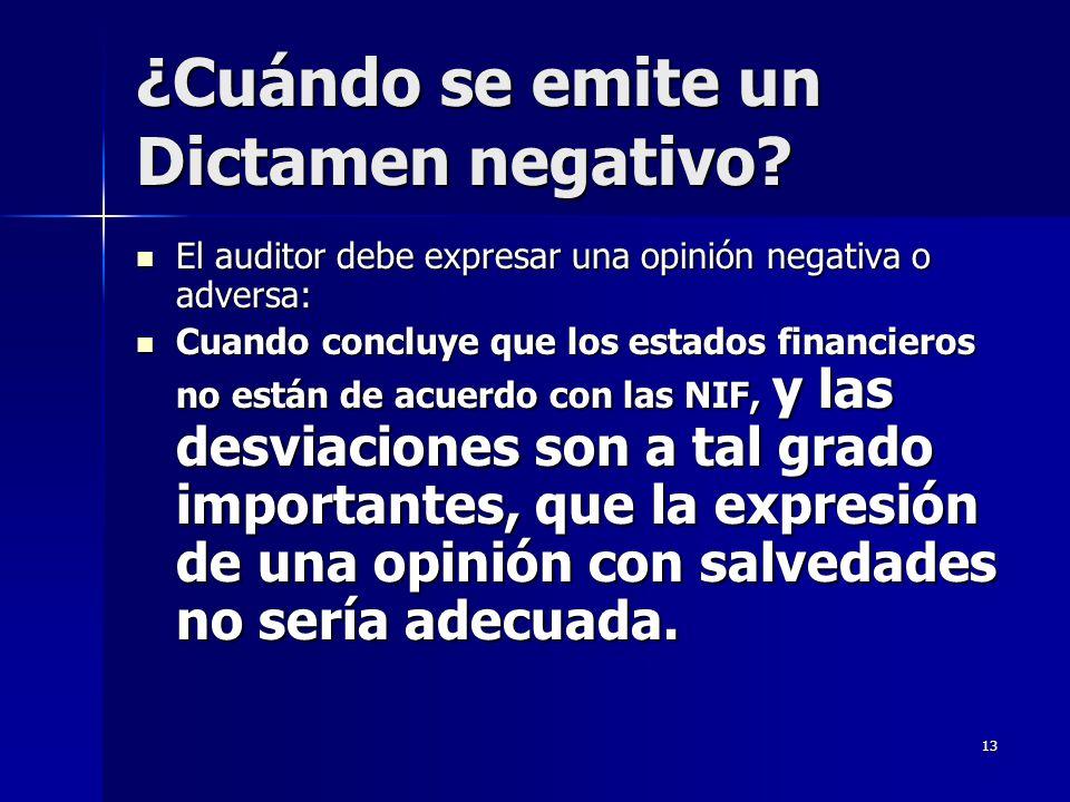 13 ¿Cuándo se emite un Dictamen negativo? El auditor debe expresar una opinión negativa o adversa: El auditor debe expresar una opinión negativa o adv
