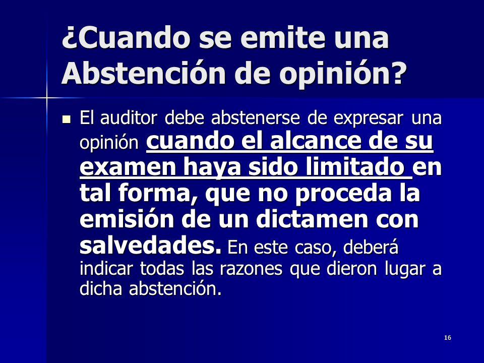 16 ¿Cuando se emite una Abstención de opinión? El auditor debe abstenerse de expresar una opinión cuando el alcance de su examen haya sido limitado en