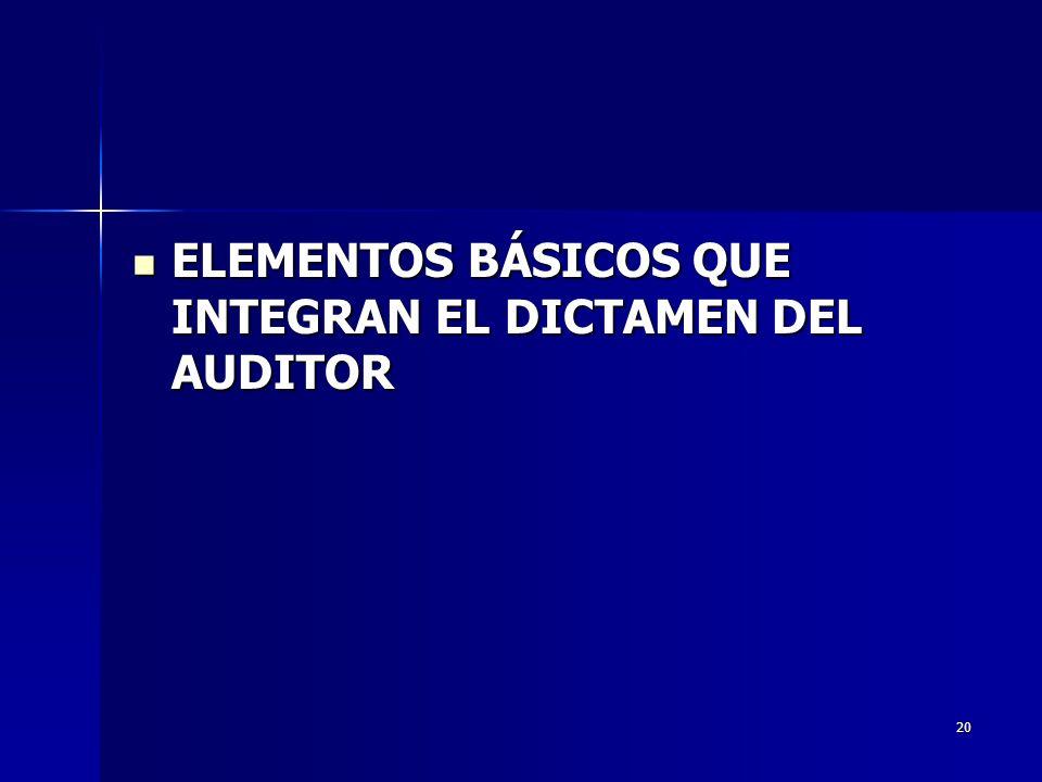 20 ELEMENTOS BÁSICOS QUE INTEGRAN EL DICTAMEN DEL AUDITOR ELEMENTOS BÁSICOS QUE INTEGRAN EL DICTAMEN DEL AUDITOR