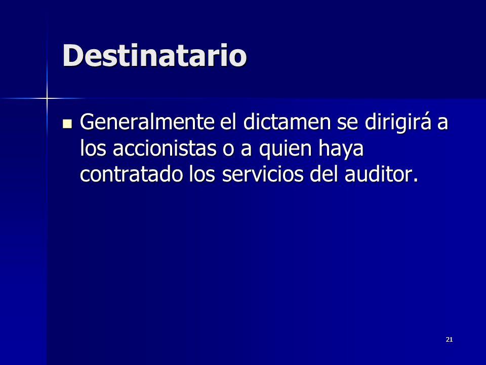 21 Destinatario Generalmente el dictamen se dirigirá a los accionistas o a quien haya contratado los servicios del auditor. Generalmente el dictamen s