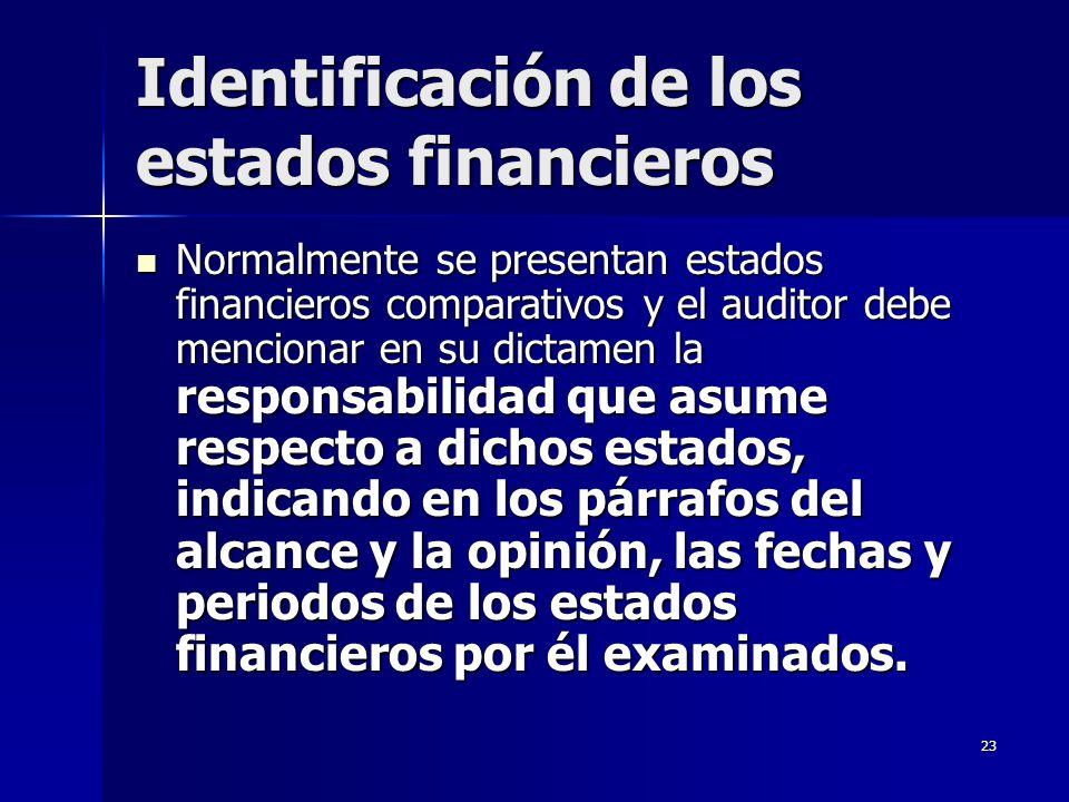 23 Identificación de los estados financieros Normalmente se presentan estados financieros comparativos y el auditor debe mencionar en su dictamen la r