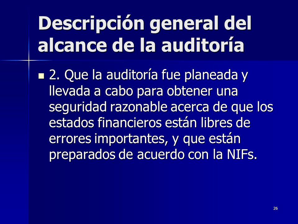 26 Descripción general del alcance de la auditoría 2. Que la auditoría fue planeada y llevada a cabo para obtener una seguridad razonable acerca de qu