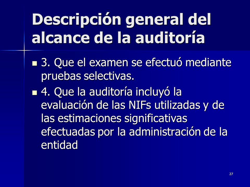 27 Descripción general del alcance de la auditoría 3. Que el examen se efectuó mediante pruebas selectivas. 3. Que el examen se efectuó mediante prueb