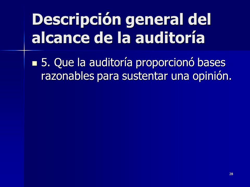 28 Descripción general del alcance de la auditoría 5. Que la auditoría proporcionó bases razonables para sustentar una opinión. 5. Que la auditoría pr
