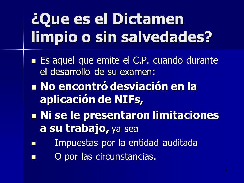 3 ¿Que es el Dictamen limpio o sin salvedades? Es aquel que emite el C.P. cuando durante el desarrollo de su examen: Es aquel que emite el C.P. cuando
