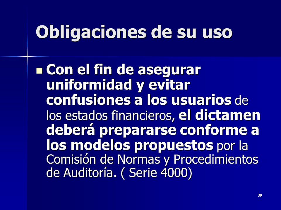 39 Obligaciones de su uso Con el fin de asegurar uniformidad y evitar confusiones a los usuarios de los estados financieros, el dictamen deberá prepar
