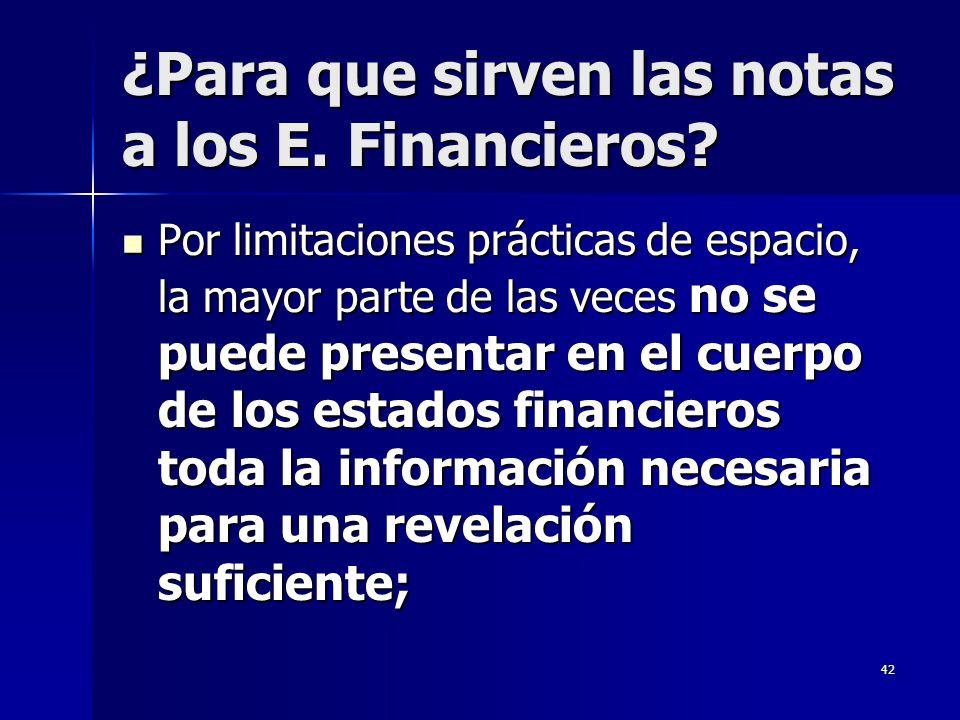 42 ¿Para que sirven las notas a los E. Financieros? Por limitaciones prácticas de espacio, la mayor parte de las veces no se puede presentar en el cue