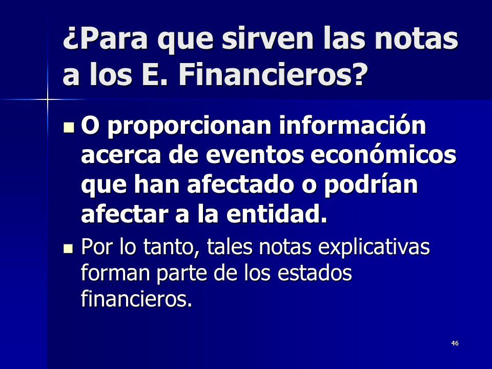46 ¿Para que sirven las notas a los E. Financieros? O proporcionan información acerca de eventos económicos que han afectado o podrían afectar a la en