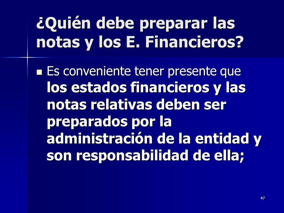 47 ¿Quién debe preparar las notas y los E. Financieros? Es conveniente tener presente que los estados financieros y las notas relativas deben ser prep