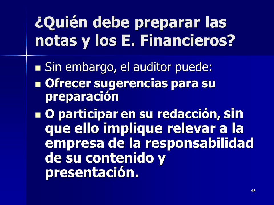 48 ¿Quién debe preparar las notas y los E. Financieros? Sin embargo, el auditor puede: Sin embargo, el auditor puede: Ofrecer sugerencias para su prep