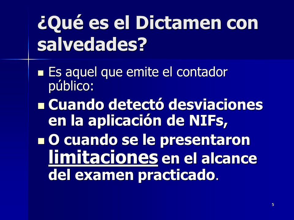 5 ¿Qué es el Dictamen con salvedades? Es aquel que emite el contador público: Es aquel que emite el contador público: Cuando detectó desviaciones en l