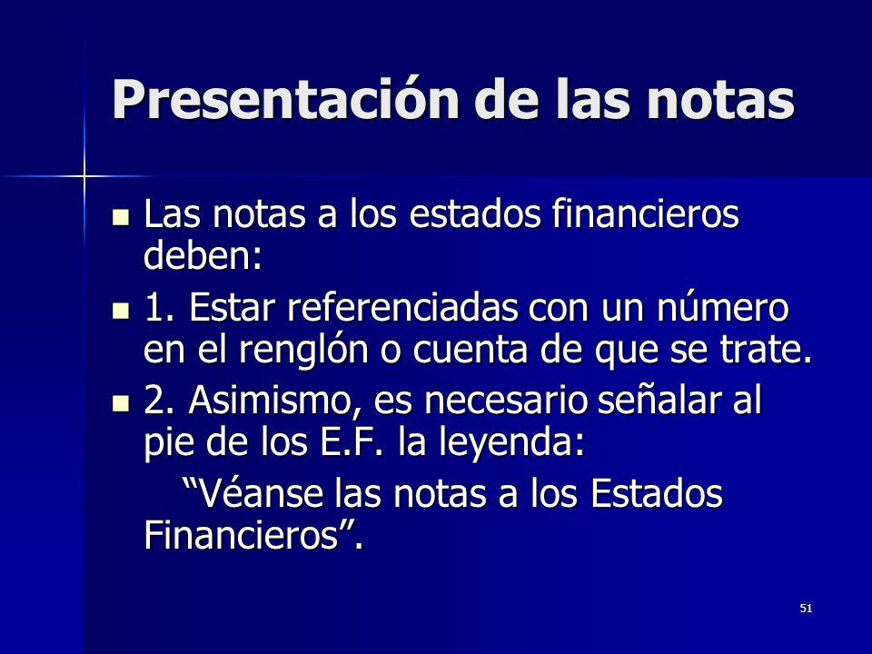 51 Presentación de las notas Las notas a los estados financieros deben: Las notas a los estados financieros deben: 1. Estar referenciadas con un númer