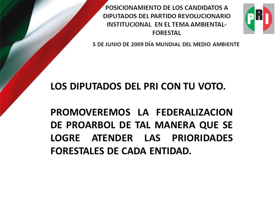 POSICIONAMIENTO DE LOS CANDIDATOS A DIPUTADOS DEL PARTIDO REVOLUCIONARIO INSTITUCIONAL EN EL TEMA AMBIENTAL- FORESTAL 5 DE JUNIO DE 2009 DÍA MUNDIAL DEL MEDIO AMBIENTE LOS DIPUTADOS DEL PRI CAMBIAREMOS LAS LEYES PARA NO SEGUIR PROMOCIONANDO LO FORESTAL SOLO POR LO FORESTAL.