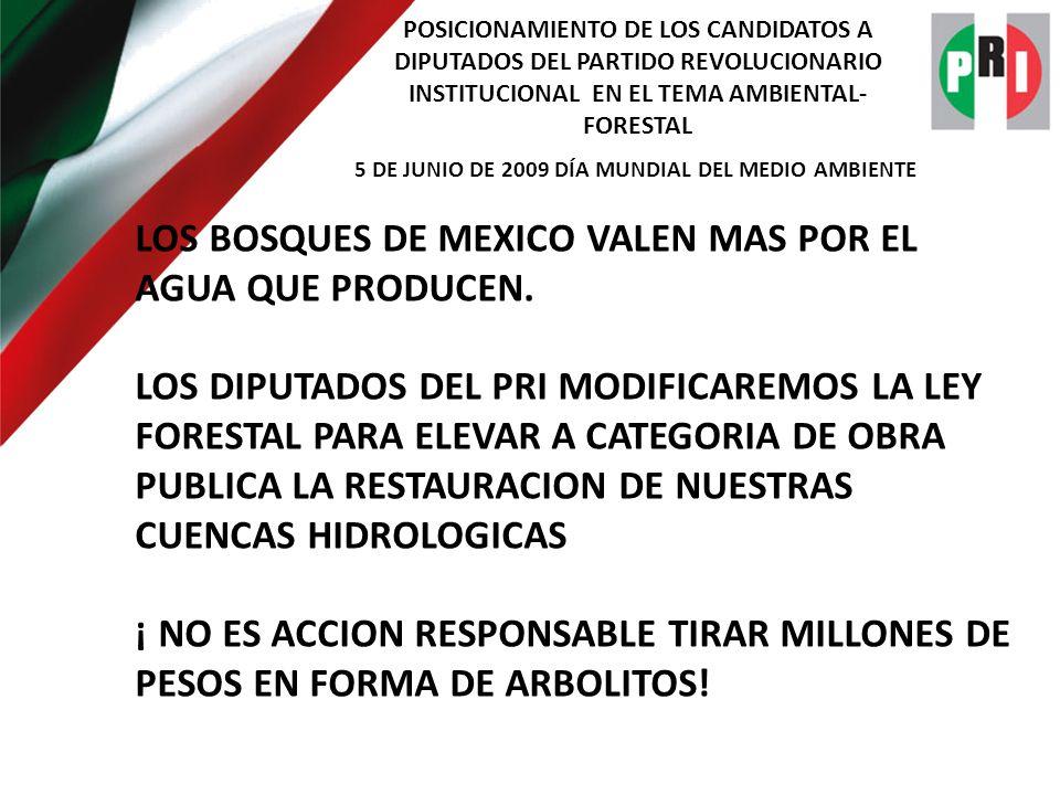 POSICIONAMIENTO DE LOS CANDIDATOS A DIPUTADOS DEL PARTIDO REVOLUCIONARIO INSTITUCIONAL EN EL TEMA AMBIENTAL- FORESTAL 5 DE JUNIO DE 2009 DÍA MUNDIAL DEL MEDIO AMBIENTE LOS DIPUTADOS DEL PRI PROMOVEREMOS EL CENSO NACIONAL DE REFORESTACION, MIDIENDO NUESTRO ESFUERZO EN MILES DE HECTAREAS CRECIENDO EN CAMPO Y SUMADAS AL INVENTARIO NACIONAL- NO MAS CIFRAS ALEGRES DE MILLONES DE PLANTAS PRODUCIDAS EN VIVERO.