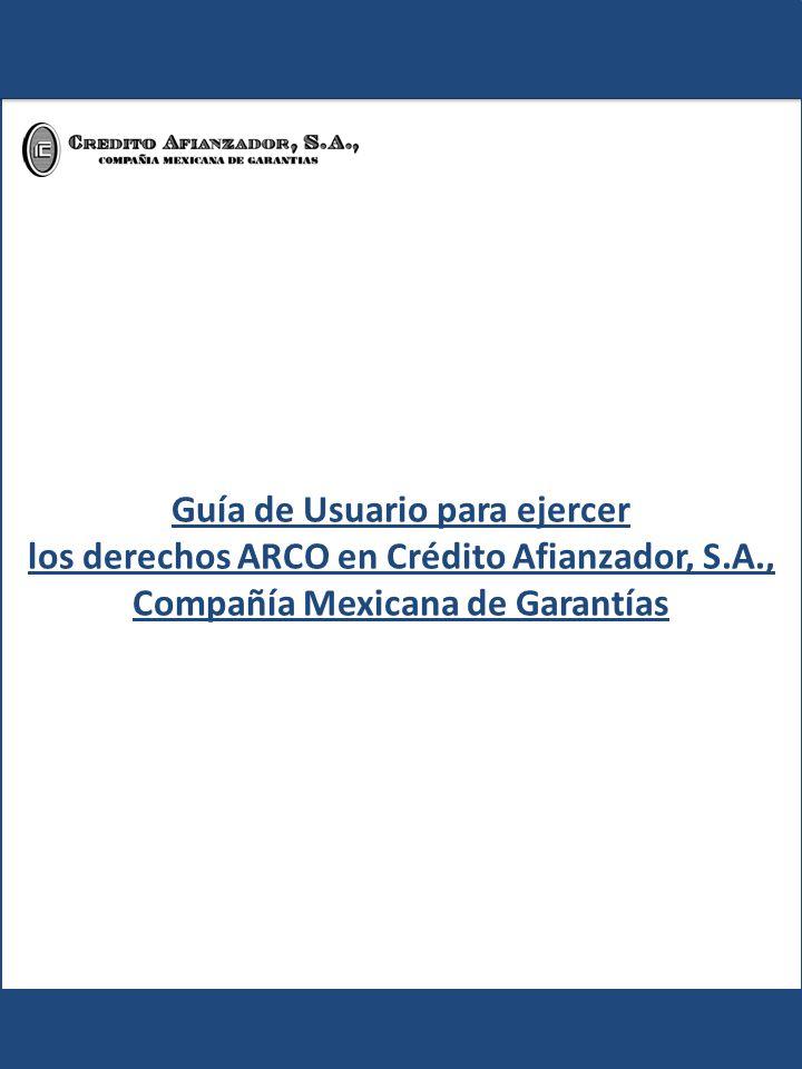 Guía de Usuario para ejercer los derechos ARCO en Crédito Afianzador, S.A., Compañía Mexicana de Garantías