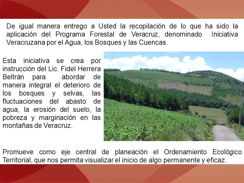 De igual manera entrego a Usted la recopilación de lo que ha sido la aplicación del Programa Forestal de Veracruz, denominado Iniciativa Veracruzana p