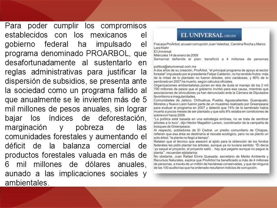 Para poder cumplir los compromisos establecidos con los mexicanos el gobierno federal ha impulsado el programa denominado PROARBOL, que desafortunadam