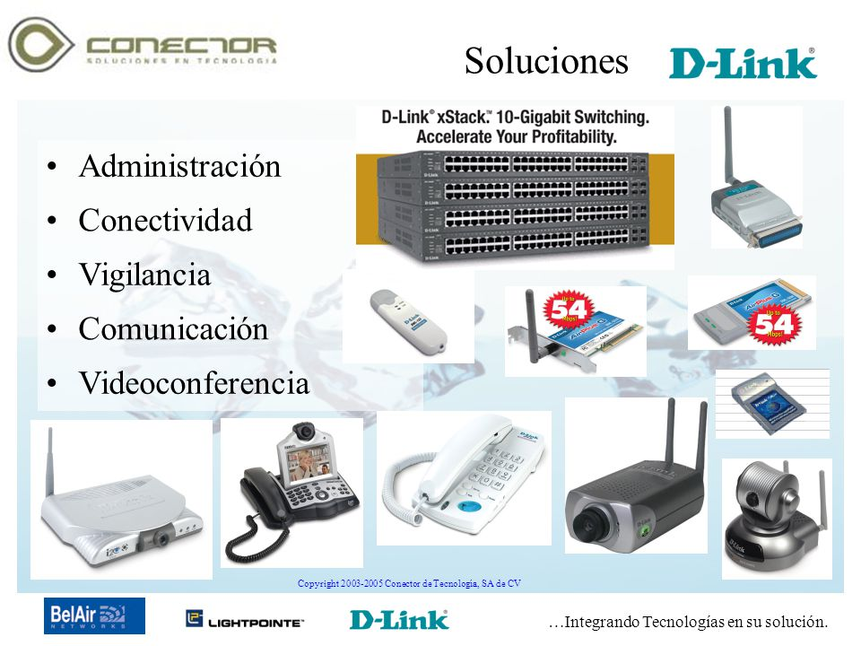 …Integrando Tecnologías en su solución. Copyright 2003-2005 Conector de Tecnología, SA de CV Administración Conectividad Vigilancia Comunicación Soluc