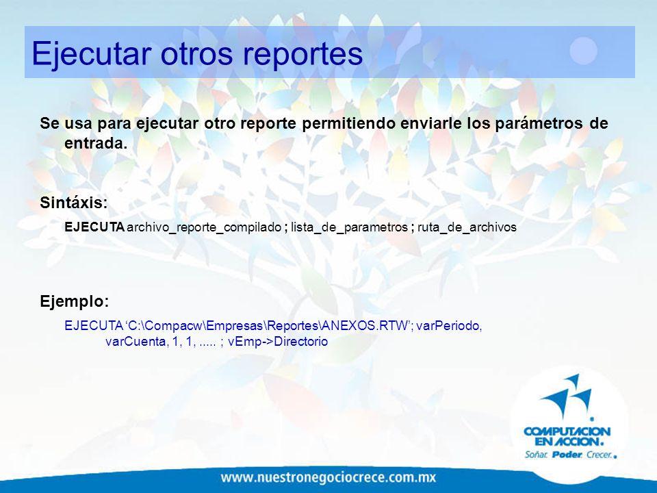 Ejecutar otros reportes Se usa para ejecutar otro reporte permitiendo enviarle los parámetros de entrada. Sintáxis: EJECUTA archivo_reporte_compilado