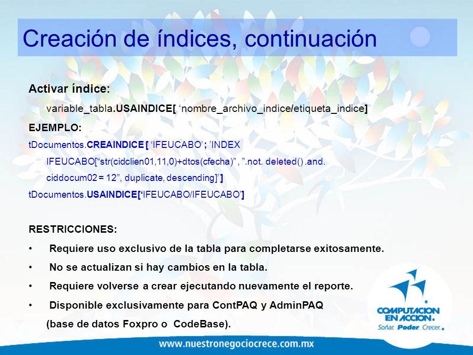 Creación de índices, continuación Activar índice: variable_tabla.USAINDICE[ nombre_archivo_indice/etiqueta_indice] EJEMPLO: tDocumentos.CREAINDICE [ I