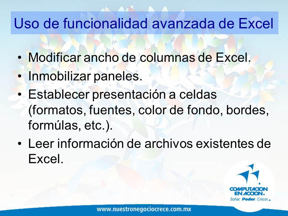 Uso de funcionalidad avanzada de Excel Modificar ancho de columnas de Excel. Inmobilizar paneles. Establecer presentación a celdas (formatos, fuentes,