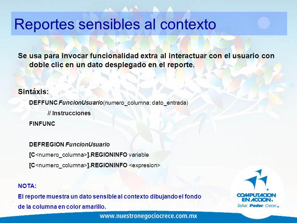 Reportes sensibles al contexto Se usa para invocar funcionalidad extra al interactuar con el usuario con doble clic en un dato desplegado en el report