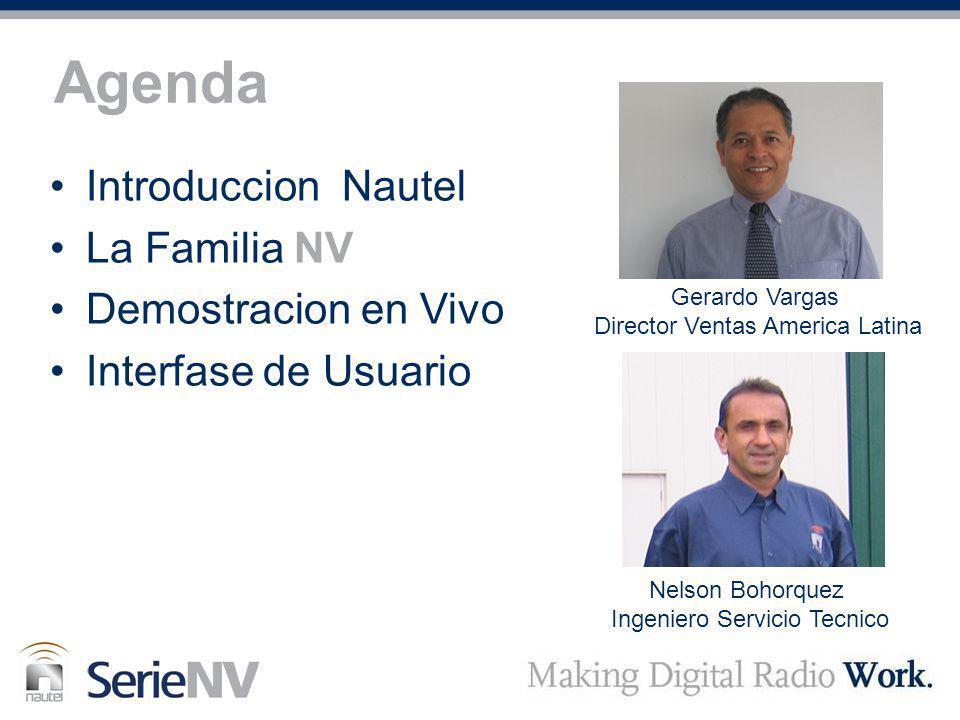 Agenda Introduccion Nautel La Familia NV Demostracion en Vivo Interfase de Usuario Gerardo Vargas Director Ventas America Latina Nelson Bohorquez Inge
