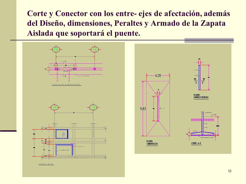 Arq. José Ma. Cruz García 10 Corte y Conector con los entre- ejes de afectación, además del Diseño, dimensiones, Peraltes y Armado de la Zapata Aislad