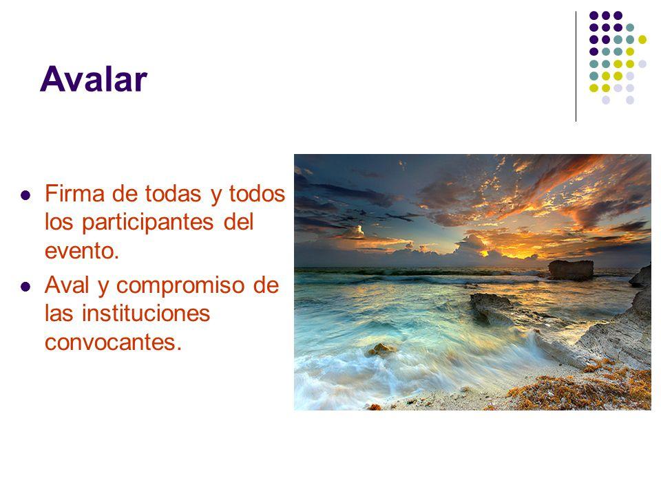 Avalar Firma de todas y todos los participantes del evento. Aval y compromiso de las instituciones convocantes.