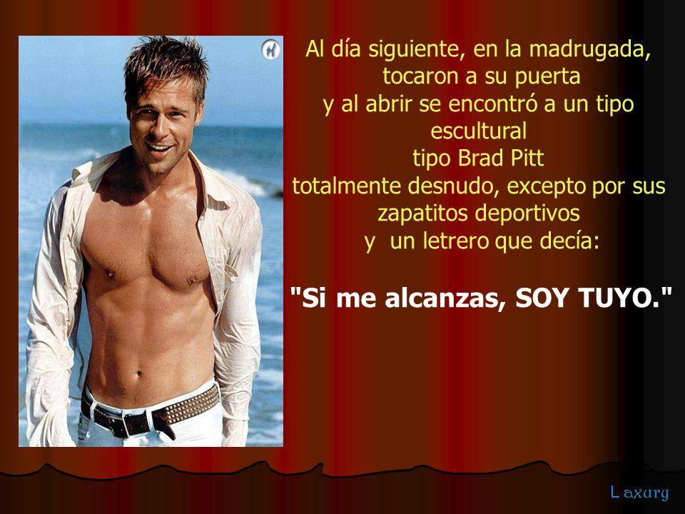 Al día siguiente, en la madrugada, tocaron a su puerta y al abrir se encontró a un tipo escultural tipo Brad Pitt totalmente desnudo, excepto por sus
