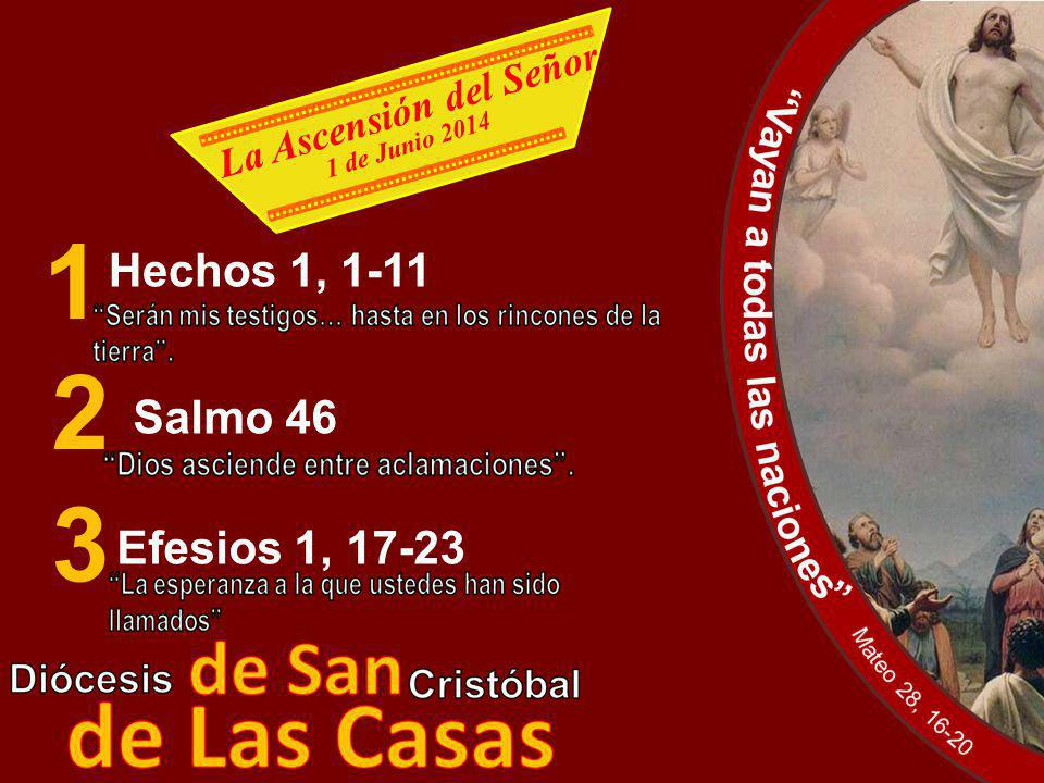 La Ascensión del Señor 1 de Junio 2014 2 Hechos 1, 1-11 Salmo 46 Efesios 1, 17-23 1 3