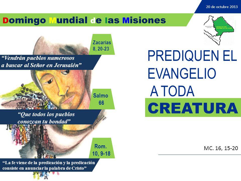 20 de octubre 2013 PREDIQUEN EL EVANGELIO A TODA CREATURA MC.
