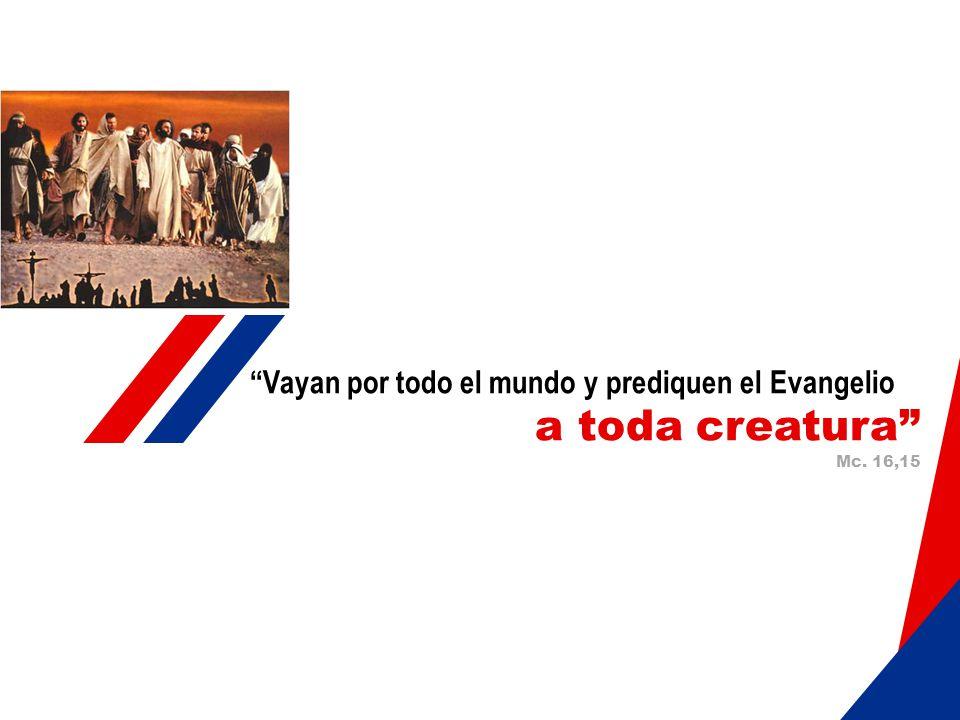 Vayan por todo el mundo y prediquen el Evangelio a toda creatura Mc. 16,15