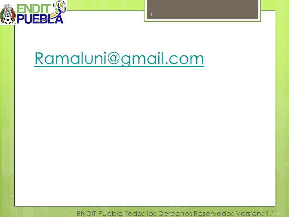 11 ENDIT Puebla Todos los Derechos Reservados Versión: 1.1 Ramaluni@gmail.com 11