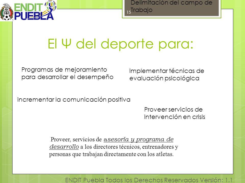 15 ENDIT Puebla Todos los Derechos Reservados Versión: 1.1 El Ψ del deporte para: 15 Proveer, servicios de a sesoría y programa de desarrollo a los di