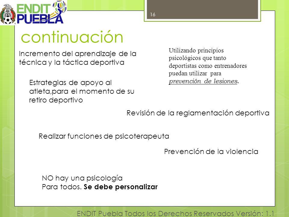 16 ENDIT Puebla Todos los Derechos Reservados Versión: 1.1 continuación 16 Utilizando principios psicológicos que tanto deportistas como entrenadores