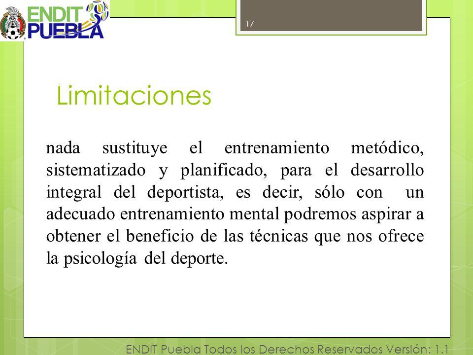 17 ENDIT Puebla Todos los Derechos Reservados Versión: 1.1 Limitaciones 17 nada sustituye el entrenamiento metódico, sistematizado y planificado, para