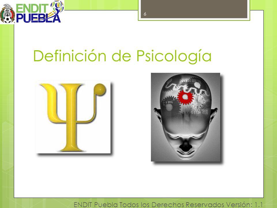 6 ENDIT Puebla Todos los Derechos Reservados Versión: 1.1 Definición de Psicología