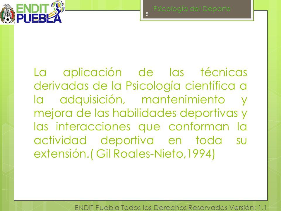 8 ENDIT Puebla Todos los Derechos Reservados Versión: 1.1 La aplicación de las técnicas derivadas de la Psicología científica a la adquisición, manten