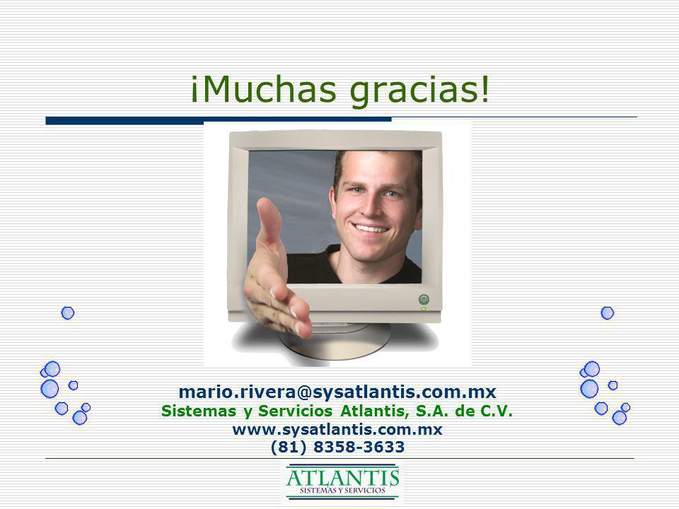 ¡Muchas gracias. mario.rivera@sysatlantis.com.mx Sistemas y Servicios Atlantis, S.A.