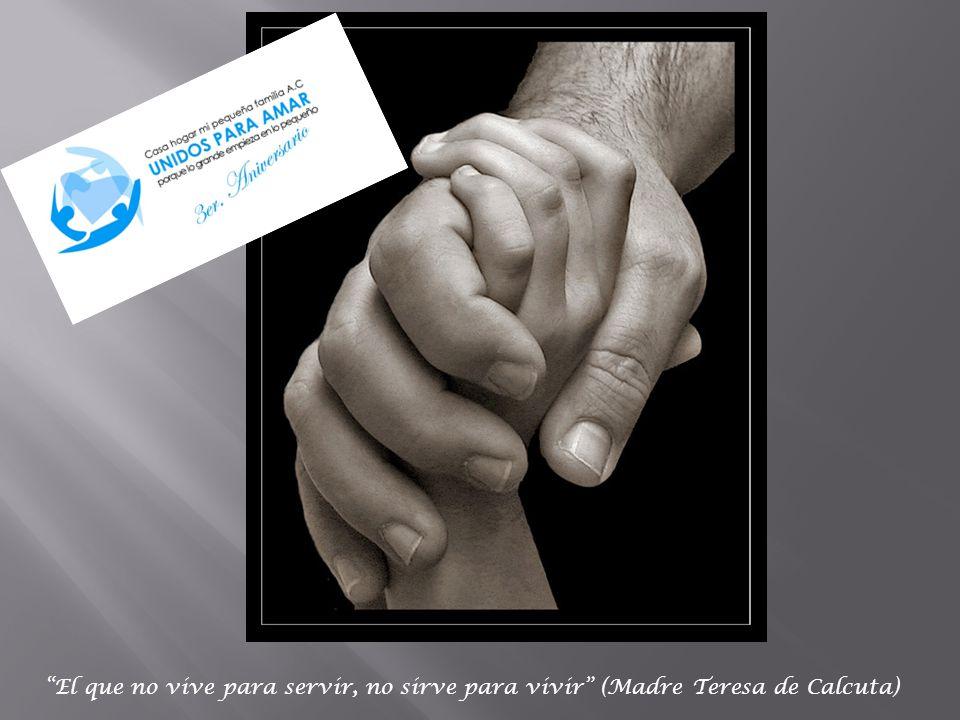 El que no vive para servir, no sirve para vivir (Madre Teresa de Calcuta)